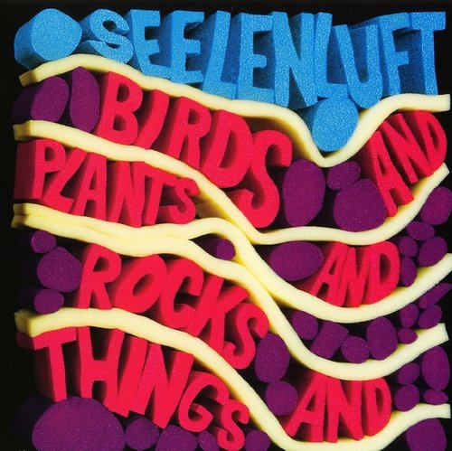 Seelenluft - Birds And Plants And Rocks And Things